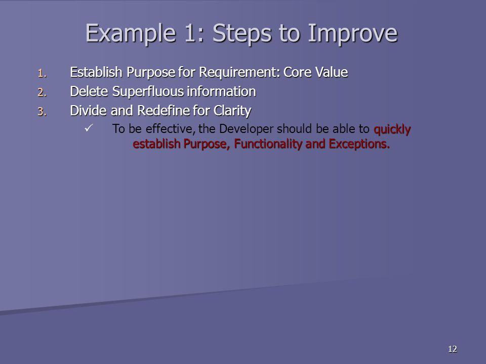12 Example 1: Steps to Improve 1. Establish Purpose for Requirement: Core Value 2.