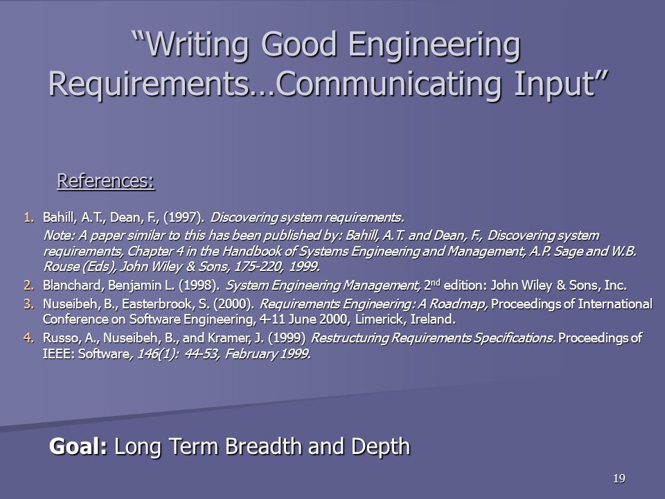 19 References: Goal: Long Term Breadth and Depth Goal: Long Term Breadth and Depth 1.Bahill, A.T., Dean, F., (1997).