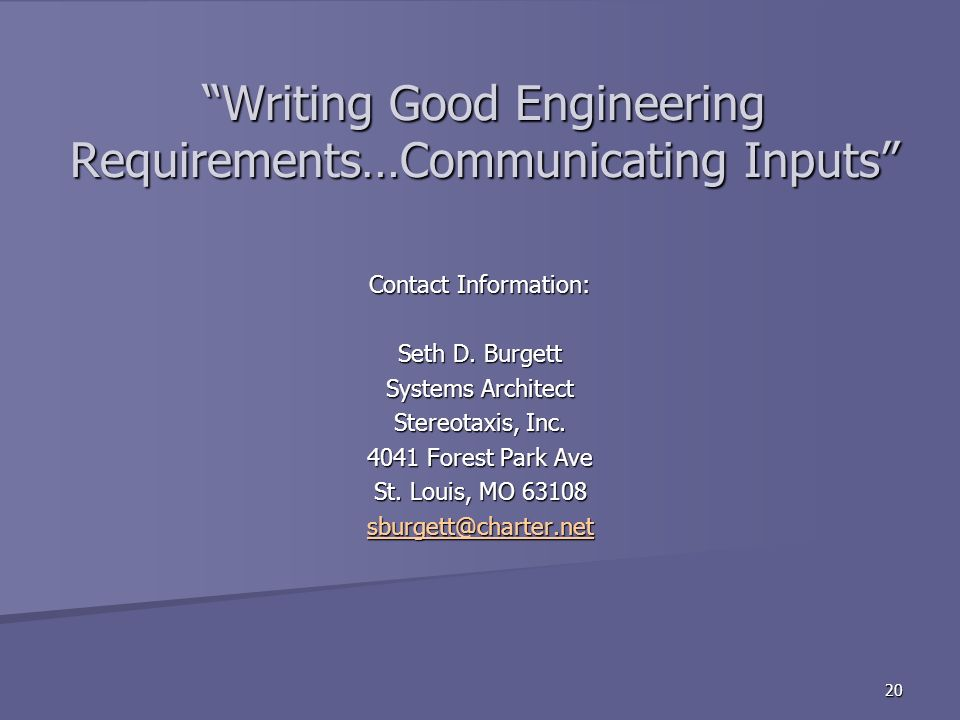 20 Writing Good Engineering Requirements…Communicating Inputs Contact Information: Seth D.