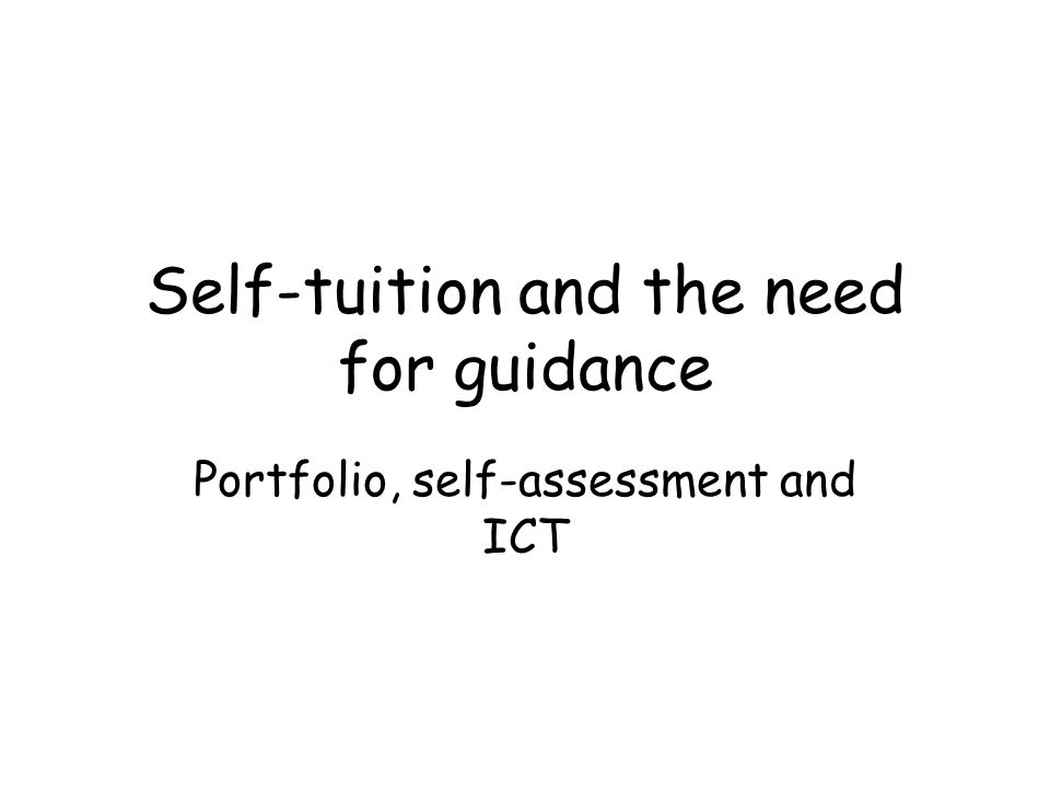 Self-tuition and the need for guidance Portfolio, self-assessment and ICT