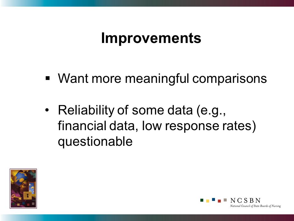 Want more meaningful comparisons Reliability of some data (e.g., financial data, low response rates) questionable Improvements