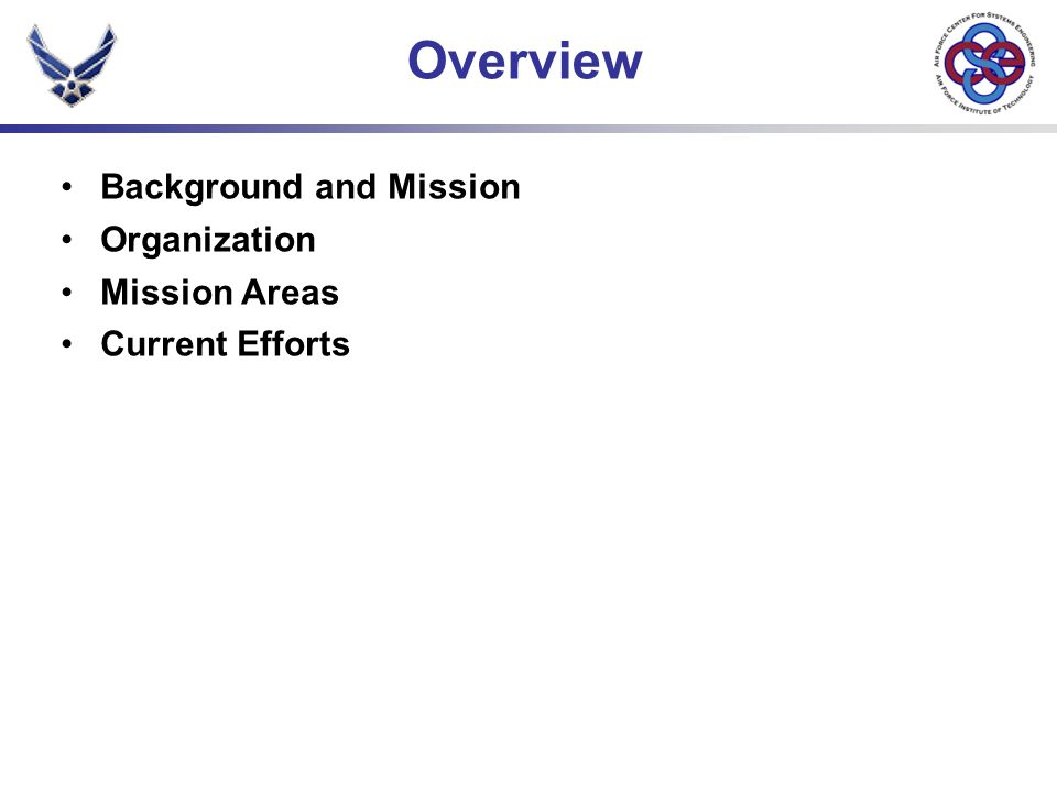 Background and Mission Organization Mission Areas Current Efforts Overview
