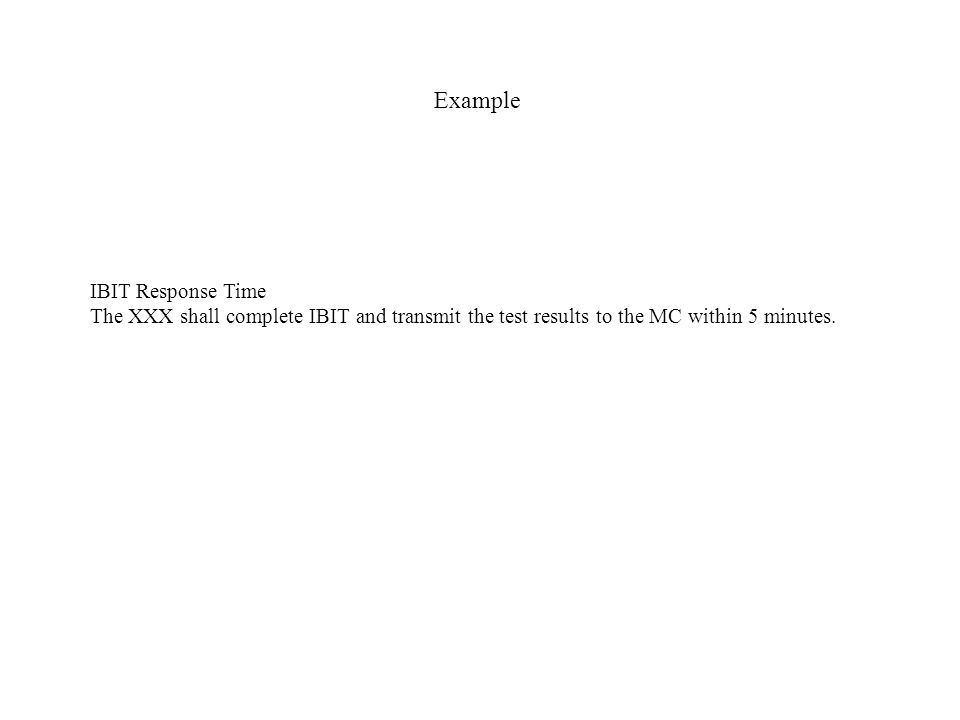 Example IBIT Response Time The XXX shall complete IBIT and transmit the test results to the MC within 5 minutes.