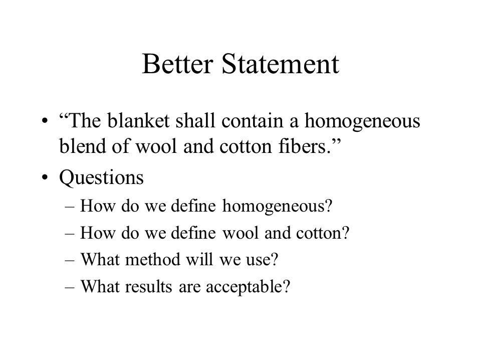 Better Statement The blanket shall contain a homogeneous blend of wool and cotton fibers.