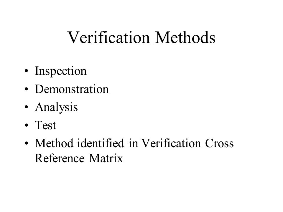 Verification Methods Inspection Demonstration Analysis Test Method identified in Verification Cross Reference Matrix
