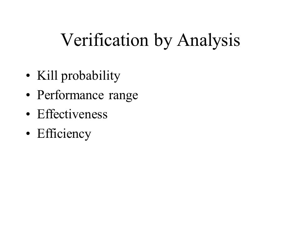 Verification by Analysis Kill probability Performance range Effectiveness Efficiency