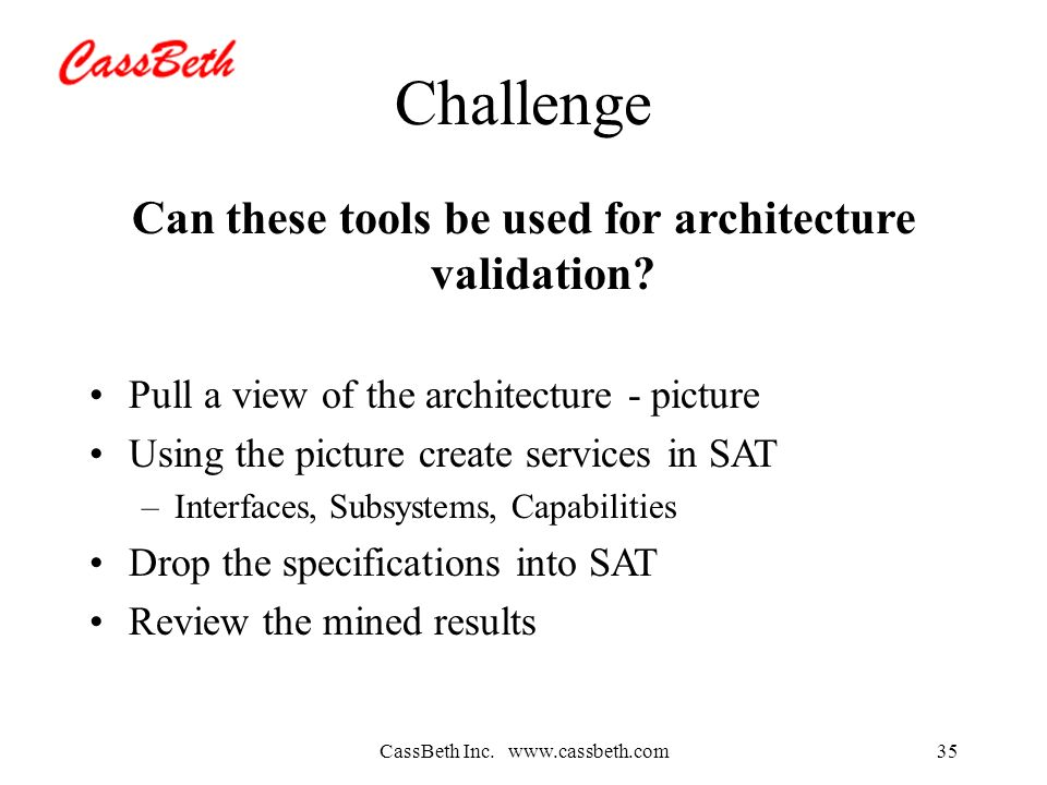 CassBeth Inc. www.cassbeth.com35 Challenge Can these tools be used for architecture validation.