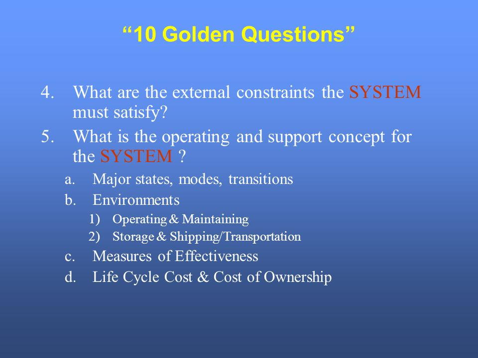 10 Golden Questions 4.What are the external constraints the SYSTEM must satisfy.