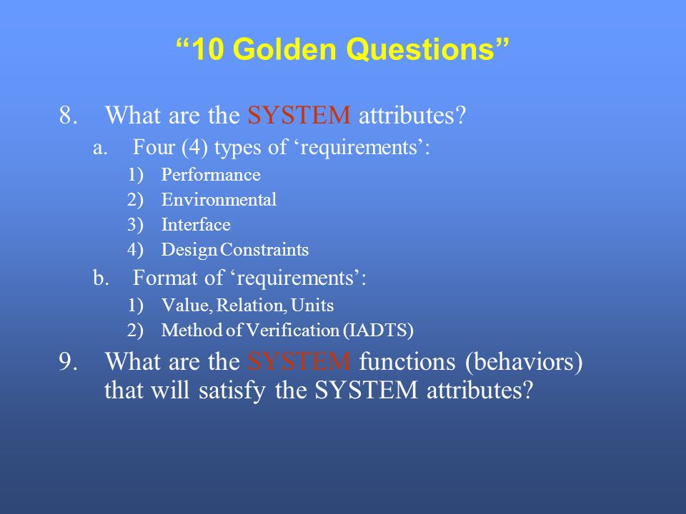 10 Golden Questions 8.What are the SYSTEM attributes.