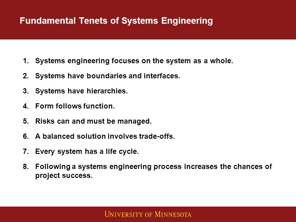 Fundamental Tenets of Systems Engineering 1.Systems engineering focuses on the system as a whole.