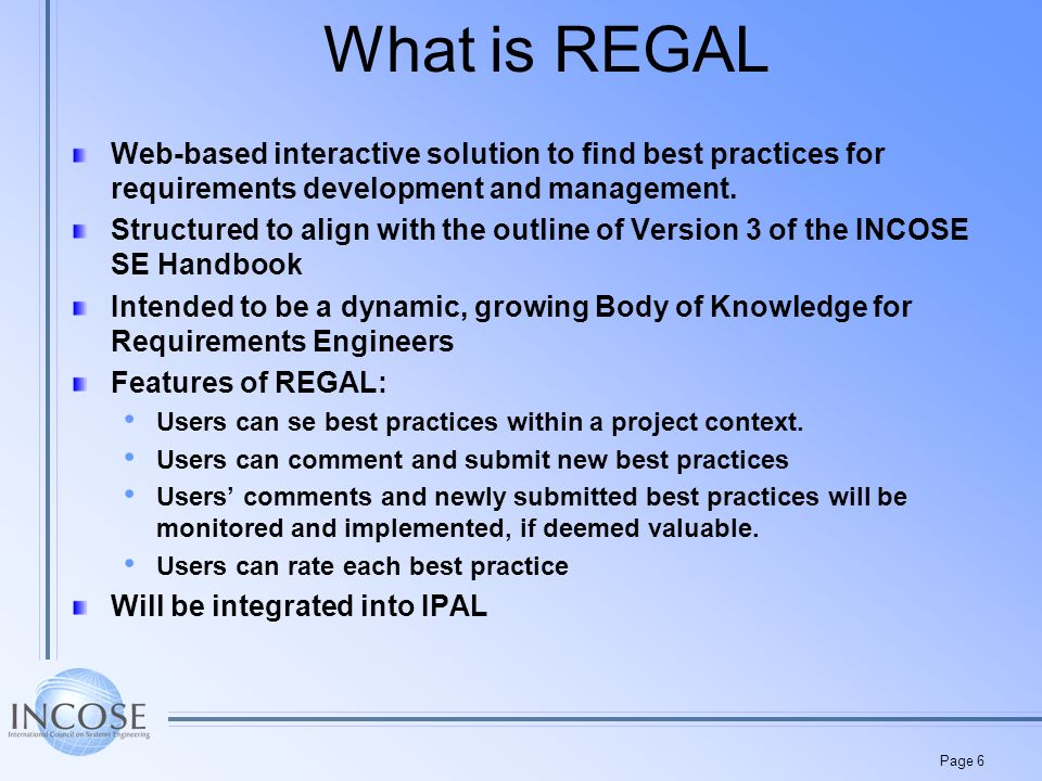 Page 6 What is REGAL Web-based interactive solution to find best practices for requirements development and management.
