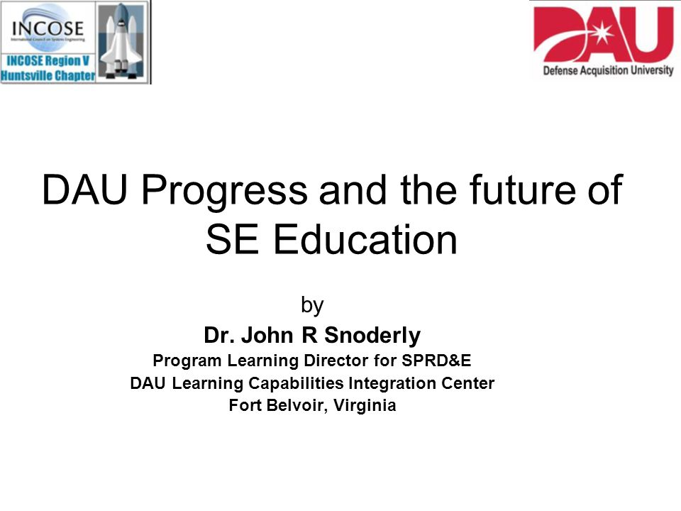DAU Progress and the future of SE Education by Dr.