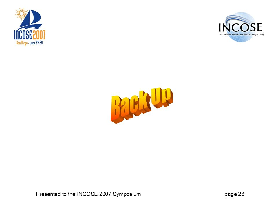 Presented to the INCOSE 2007 Symposiumpage 23