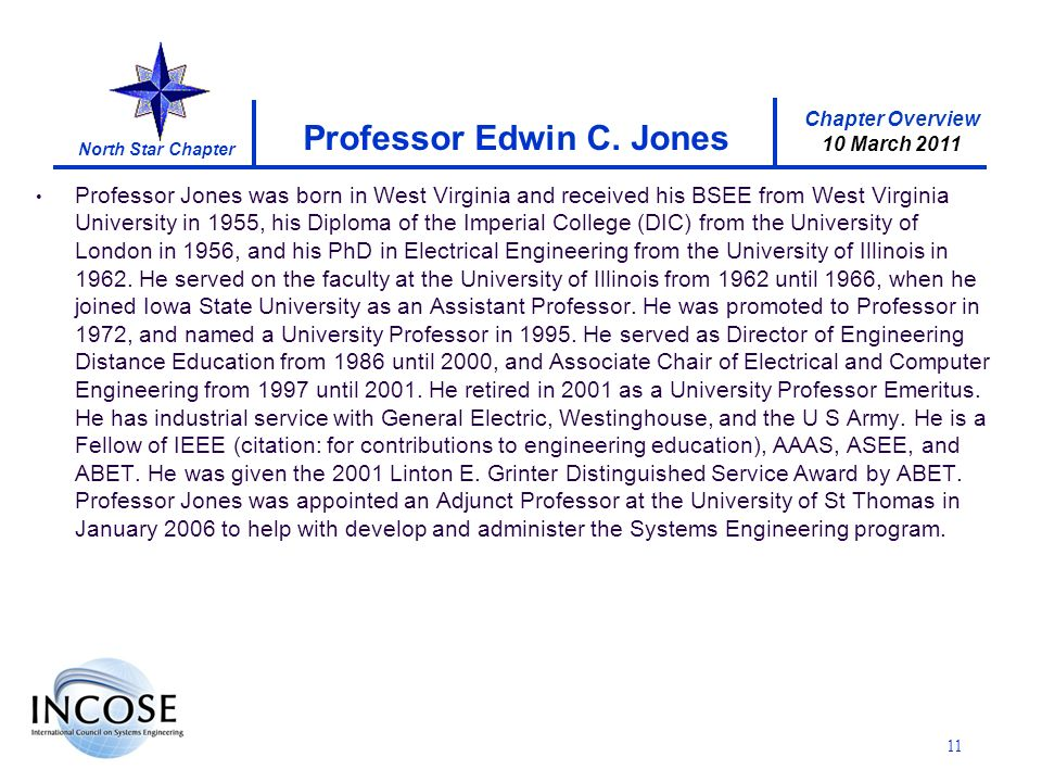 Chapter Overview 10 March 2011 North Star Chapter Professor Jones was born in West Virginia and received his BSEE from West Virginia University in 1955, his Diploma of the Imperial College (DIC) from the University of London in 1956, and his PhD in Electrical Engineering from the University of Illinois in 1962.