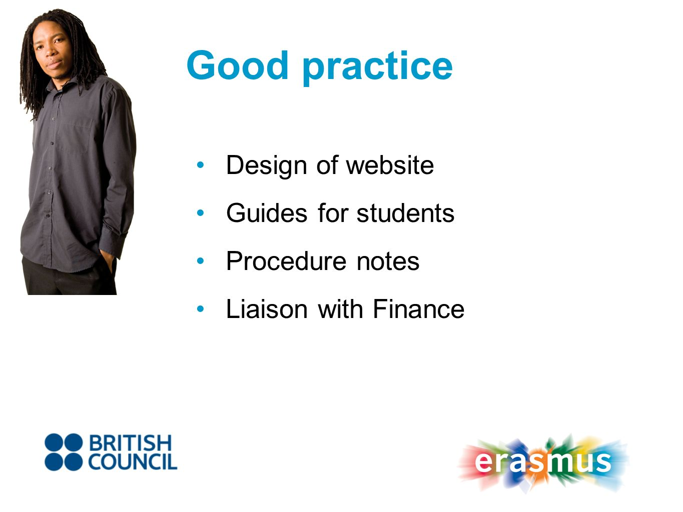 Good practice Design of website Guides for students Procedure notes Liaison with Finance