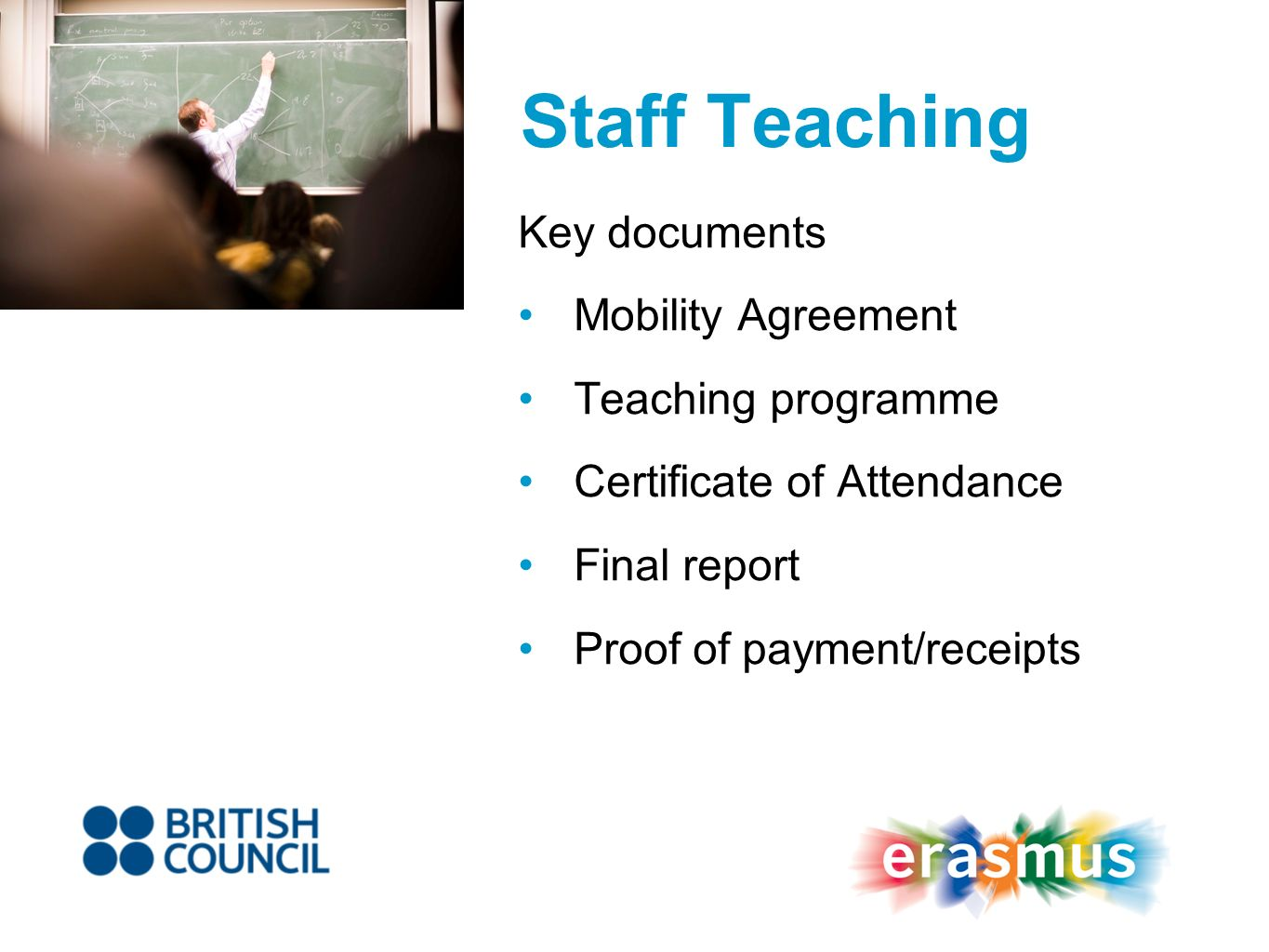 Staff Teaching Key documents Mobility Agreement Teaching programme Certificate of Attendance Final report Proof of payment/receipts