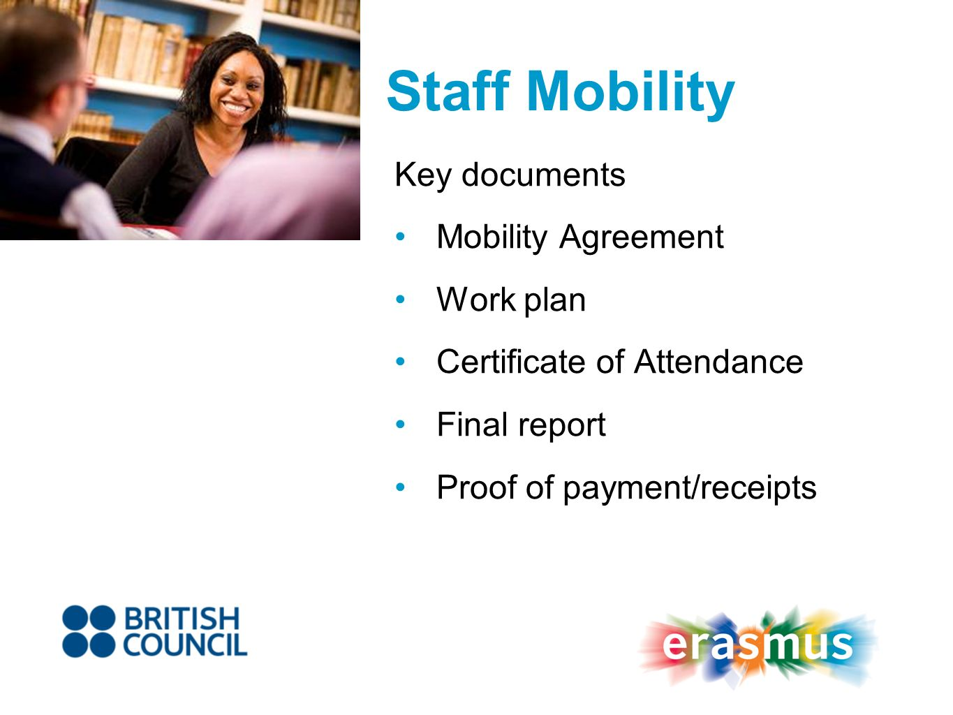Staff Mobility Key documents Mobility Agreement Work plan Certificate of Attendance Final report Proof of payment/receipts