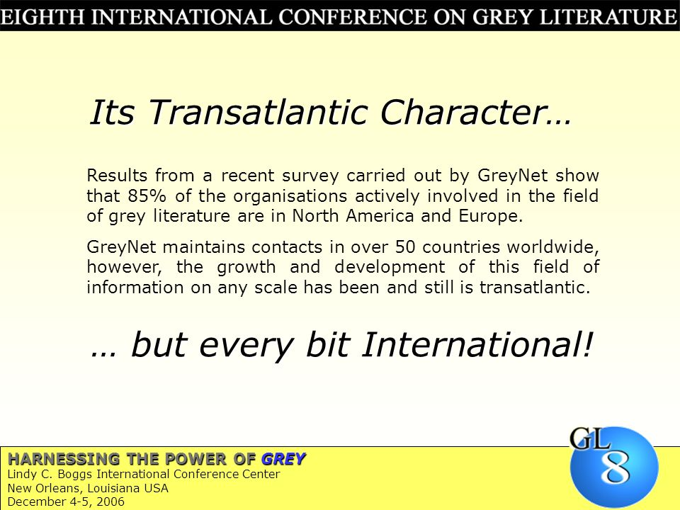Its Transatlantic Character… Results from a recent survey carried out by GreyNet show that 85% of the organisations actively involved in the field of grey literature are in North America and Europe.