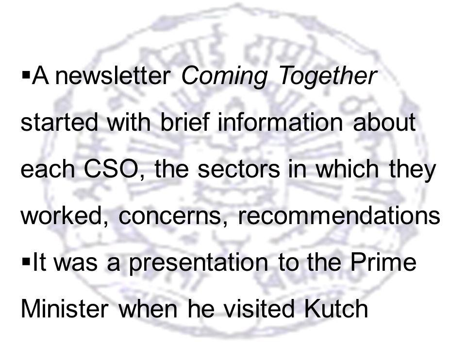21 A newsletter Coming Together started with brief information about each CSO, the sectors in which they worked, concerns, recommendations It was a presentation to the Prime Minister when he visited Kutch