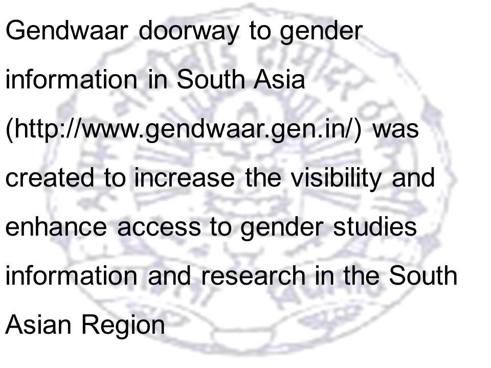 26 Gendwaar doorway to gender information in South Asia (http://www.gendwaar.gen.in/) was created to increase the visibility and enhance access to gender studies information and research in the South Asian Region