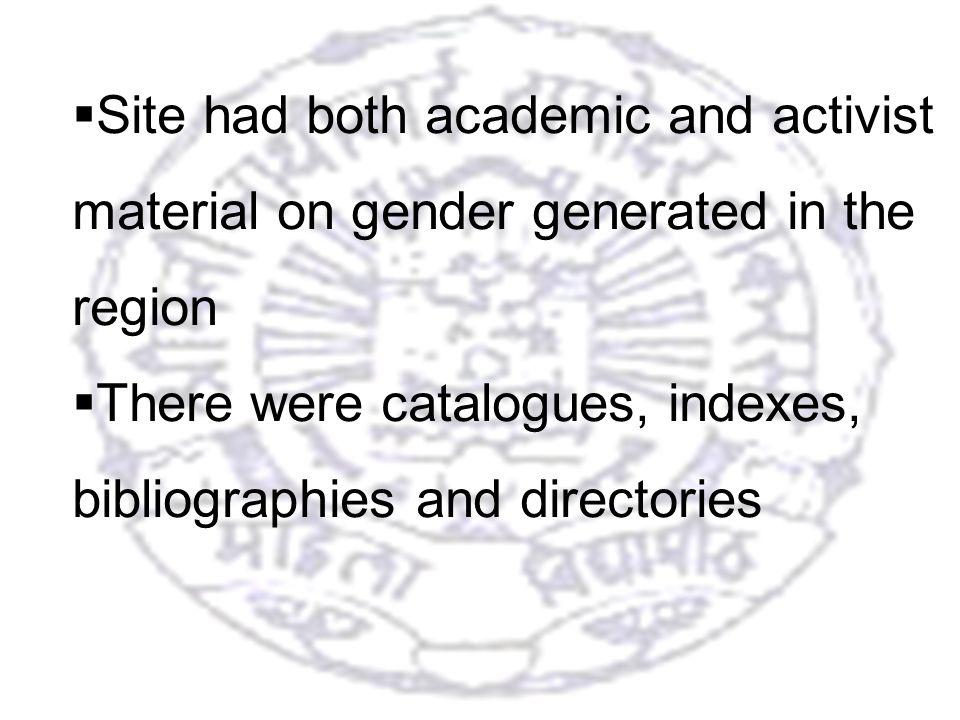 27 Site had both academic and activist material on gender generated in the region There were catalogues, indexes, bibliographies and directories