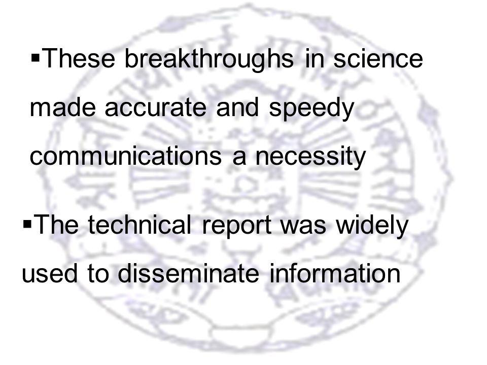3 These breakthroughs in science made accurate and speedy communications a necessity The technical report was widely used to disseminate information