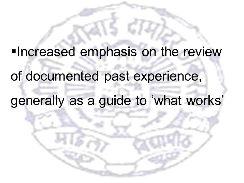 7 Increased emphasis on the review of documented past experience, generally as a guide to what works