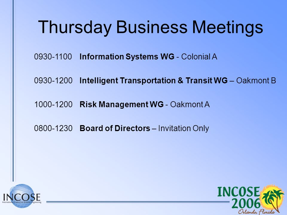 Thursday Business Meetings 0930-1100Information Systems WG - Colonial A 0930-1200Intelligent Transportation & Transit WG – Oakmont B 1000-1200Risk Management WG - Oakmont A 0800-1230Board of Directors – Invitation Only
