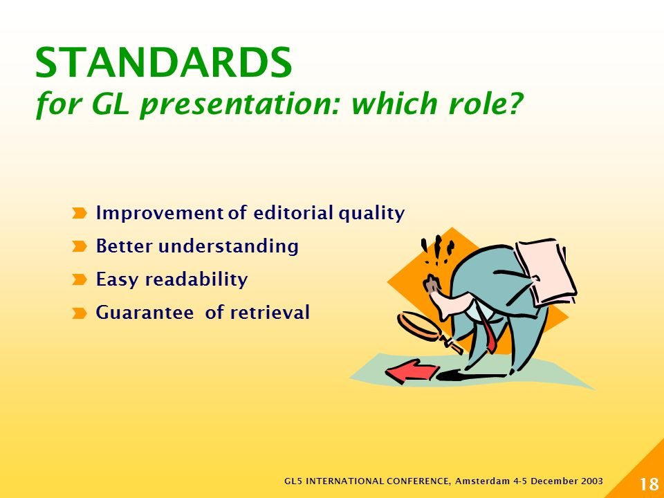 GL5 INTERNATIONAL CONFERENCE, Amsterdam 4-5 December 2003 18 STANDARDS for GL presentation: which role.