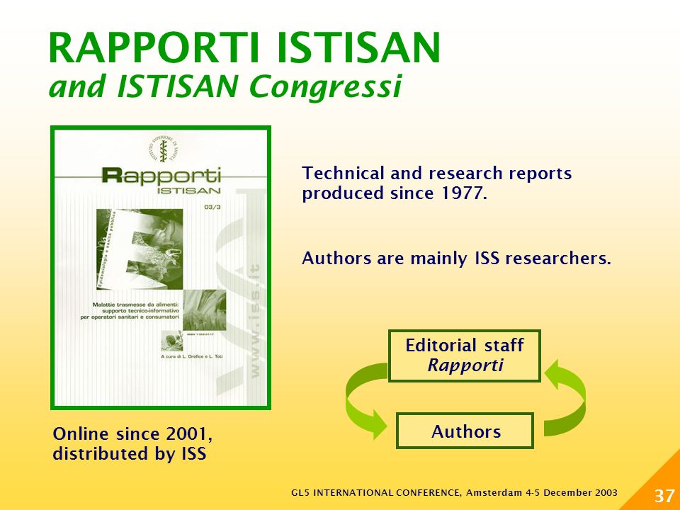 GL5 INTERNATIONAL CONFERENCE, Amsterdam 4-5 December 2003 37 RAPPORTI ISTISAN and ISTISAN Congressi Technical and research reports produced since 1977.