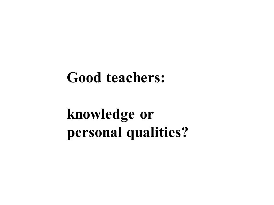 Good teachers: knowledge or personal qualities