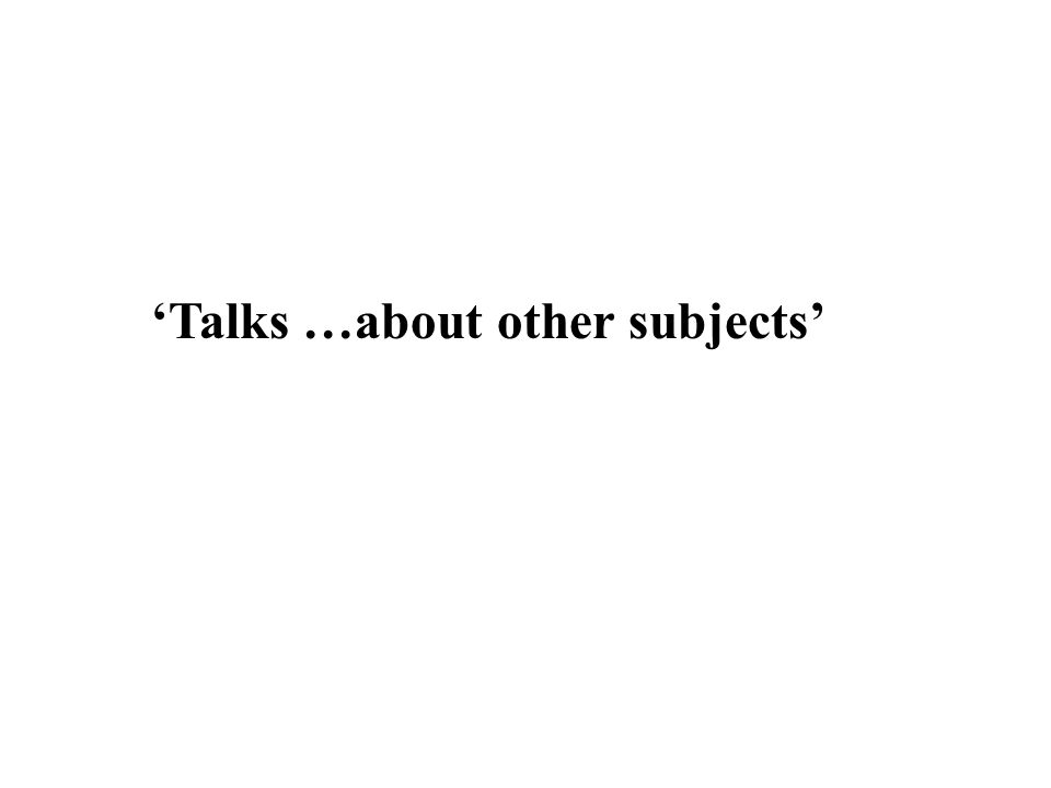 Talks …about other subjects