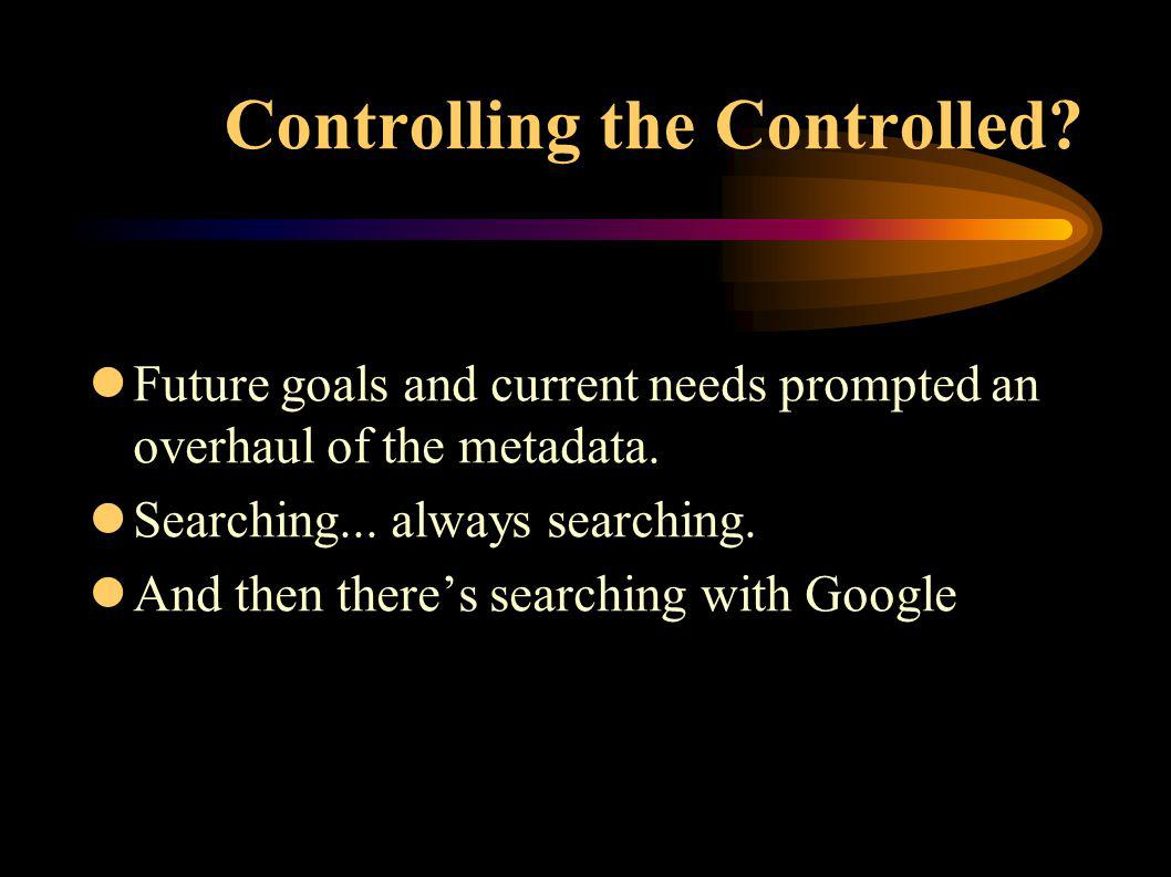 Controlling the Controlled. lFuture goals and current needs prompted an overhaul of the metadata.