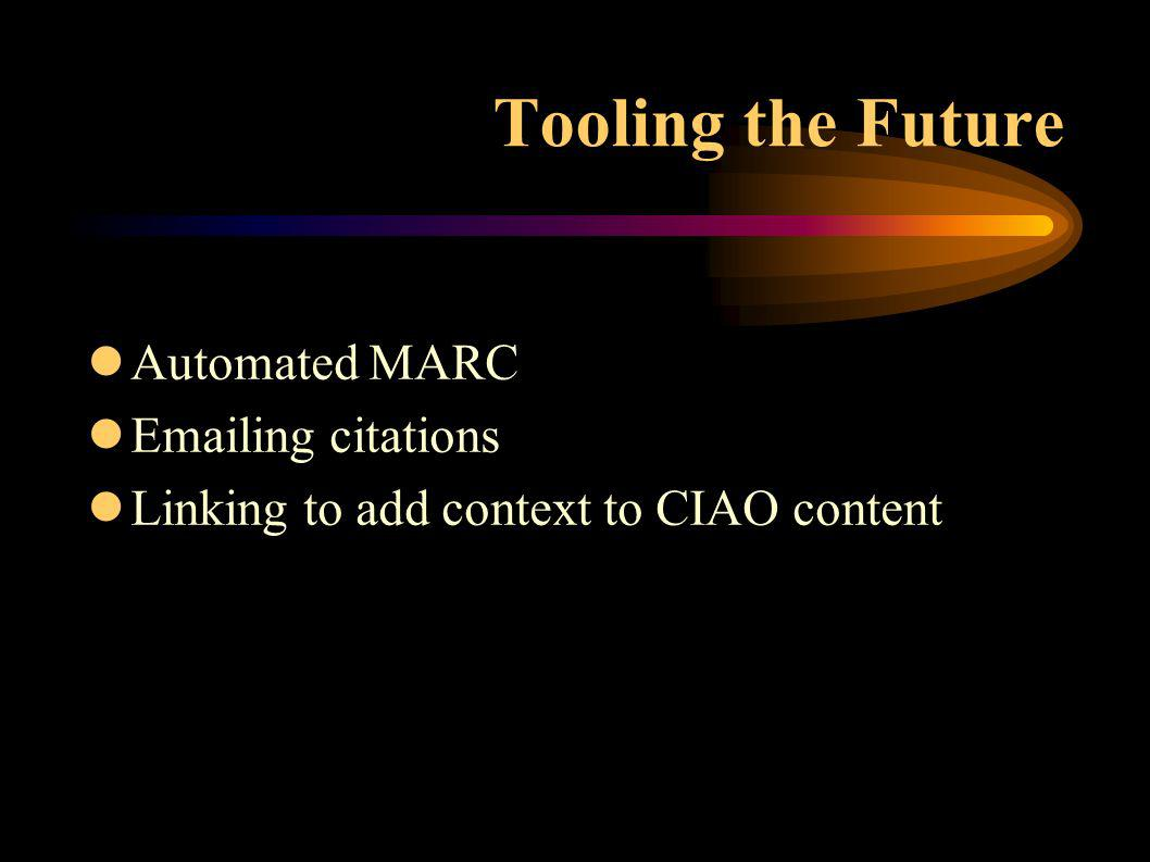 Tooling the Future lAutomated MARC lEmailing citations lLinking to add context to CIAO content