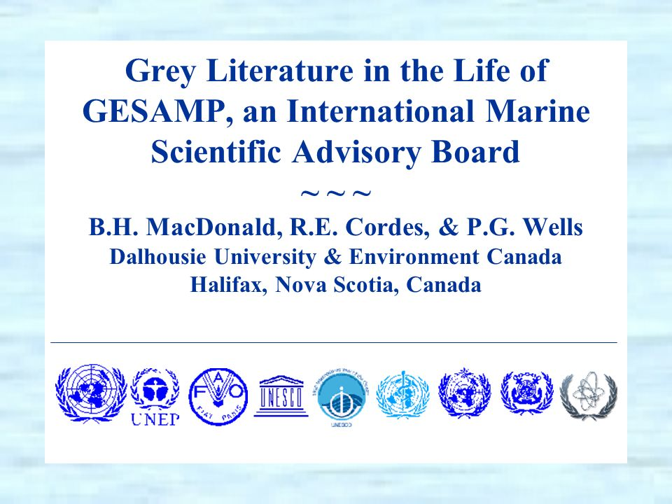 Grey Literature in the Life of GESAMP, an International Marine Scientific Advisory Board ~ ~ ~ B.H.