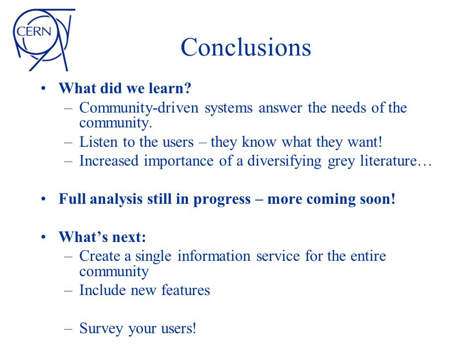Conclusions What did we learn. –Community-driven systems answer the needs of the community.