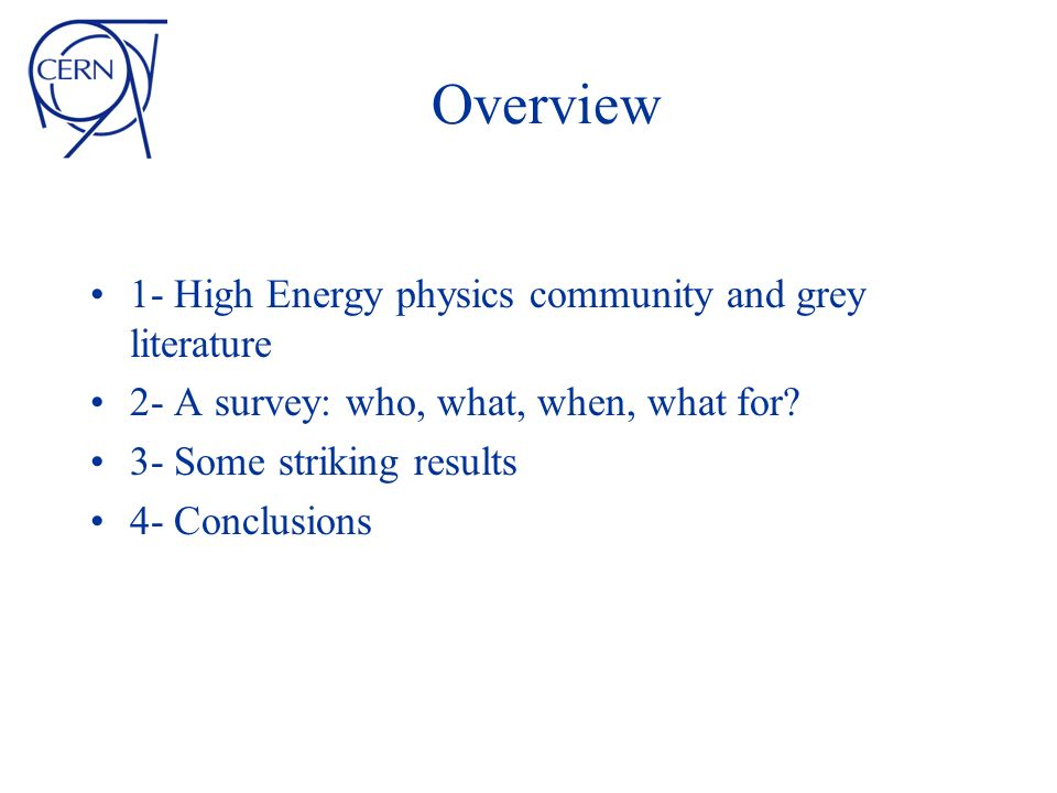 Overview 1- High Energy physics community and grey literature 2- A survey: who, what, when, what for.