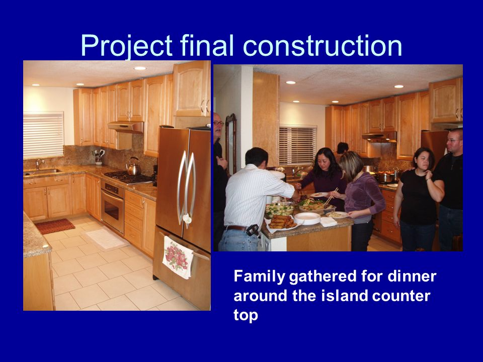 Project final construction Family gathered for dinner around the island counter top