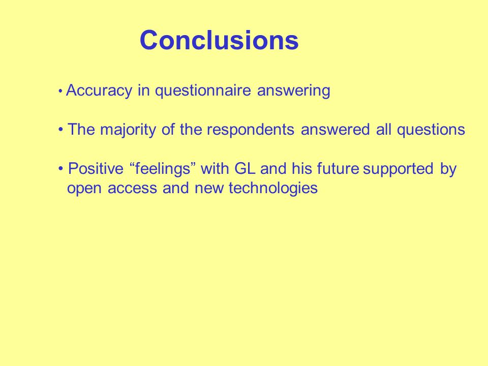 Conclusions Accuracy in questionnaire answering The majority of the respondents answered all questions Positive feelings with GL and his future supported by open access and new technologies