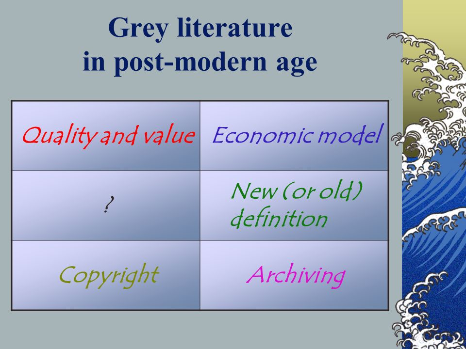 Grey literature in post-modern age Quality and valueEconomic model .