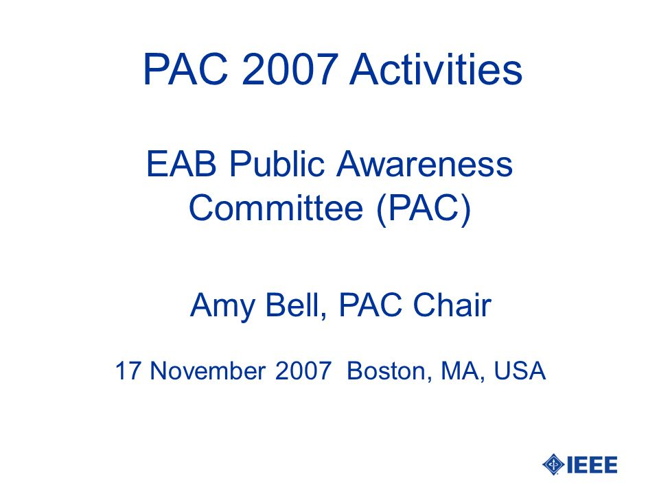 PAC 2007 Activities Amy Bell, PAC Chair 17 November 2007 Boston, MA, USA EAB Public Awareness Committee (PAC)
