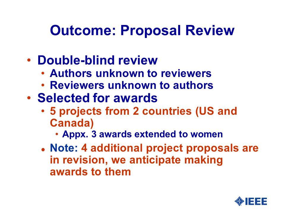 Outcome: Proposal Review Double-blind review Authors unknown to reviewers Reviewers unknown to authors Selected for awards 5 projects from 2 countries (US and Canada) Appx.