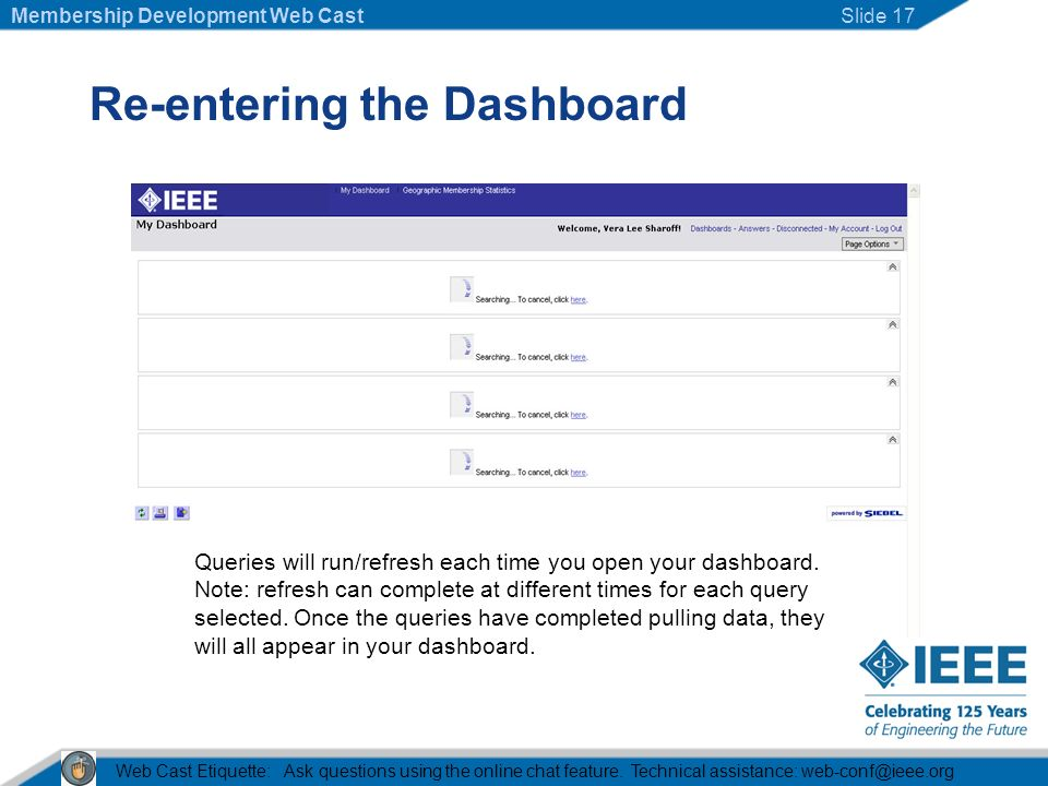 Re-entering the Dashboard Queries will run/refresh each time you open your dashboard.