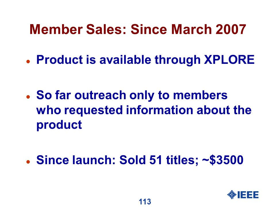 113 Member Sales: Since March 2007 l Product is available through XPLORE l So far outreach only to members who requested information about the product l Since launch: Sold 51 titles; ~$3500