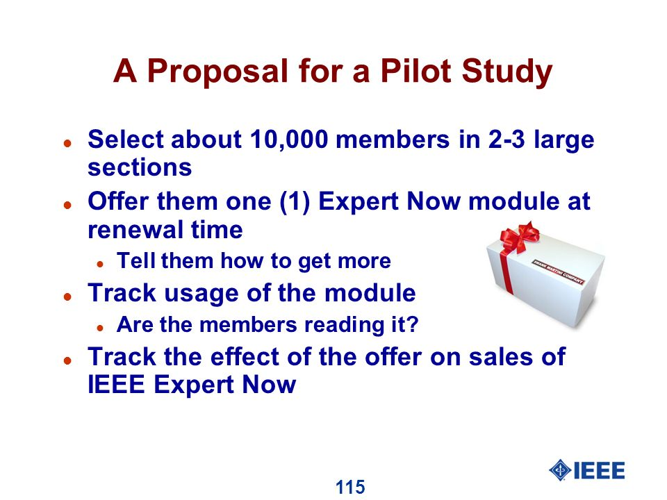 115 A Proposal for a Pilot Study l Select about 10,000 members in 2-3 large sections l Offer them one (1) Expert Now module at renewal time l Tell them how to get more l Track usage of the module l Are the members reading it.