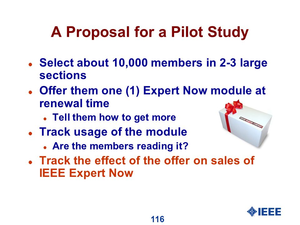 116 A Proposal for a Pilot Study l Select about 10,000 members in 2-3 large sections l Offer them one (1) Expert Now module at renewal time l Tell them how to get more l Track usage of the module l Are the members reading it.