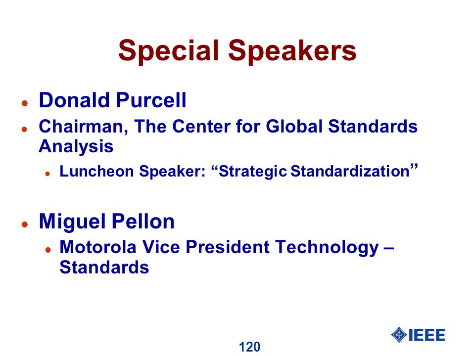 120 Special Speakers l Donald Purcell l Chairman, The Center for Global Standards Analysis l Luncheon Speaker: Strategic Standardization l Miguel Pellon l Motorola Vice President Technology – Standards