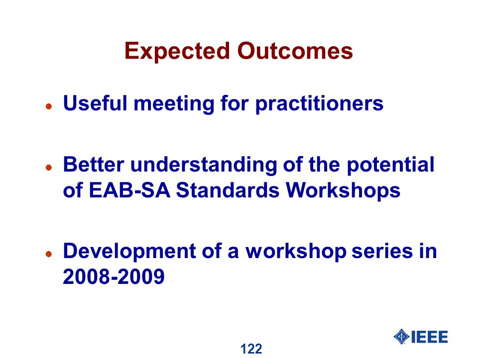 122 Expected Outcomes l Useful meeting for practitioners l Better understanding of the potential of EAB-SA Standards Workshops l Development of a workshop series in 2008-2009