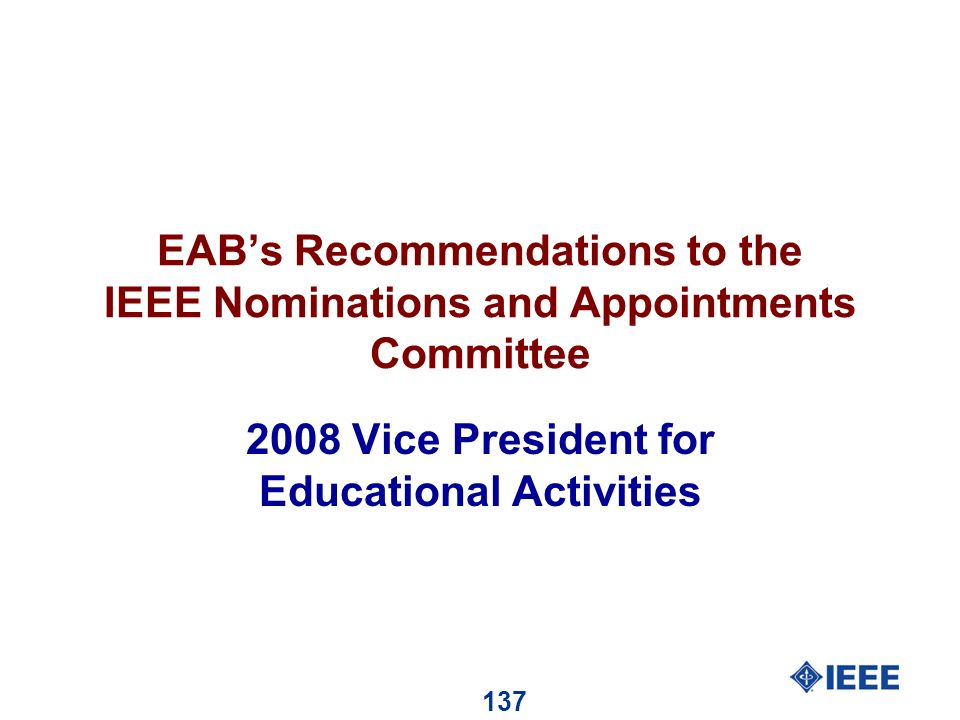 137 EABs Recommendations to the IEEE Nominations and Appointments Committee 2008 Vice President for Educational Activities