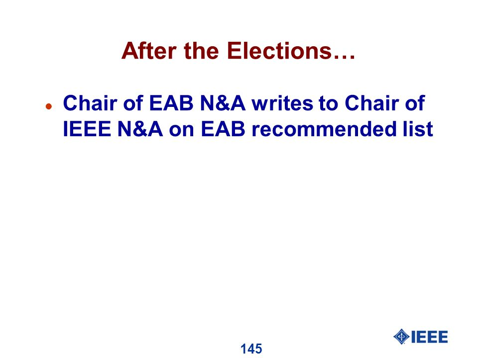 145 After the Elections… l Chair of EAB N&A writes to Chair of IEEE N&A on EAB recommended list